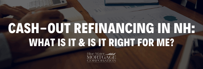 Blue Water Mortgage Cash Out Refinance in New Hampshire_Cover
